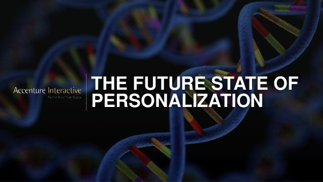 THE FUTURE STATE OF PERSONALIZATION