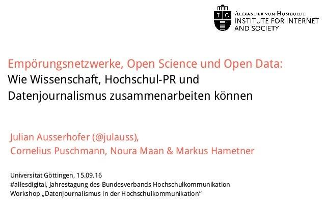 Empörungsnetzwerke, Open Science und Open Data: Wie Wissenschaft, Hochschul-PR und Datenjournalismus zusammenarbeiten könn...