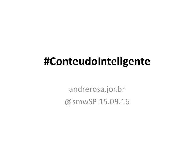 #ConteudoInteligente andrerosa.jor.br @smwSP 15.09.16