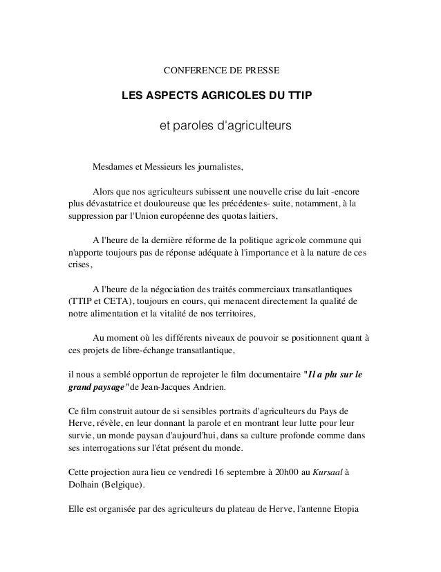 CONFERENCE DE PRESSE LES ASPECTS AGRICOLES DU TTIP et paroles d'agriculteurs Mesdames et Messieurs les journalistes, Alors...