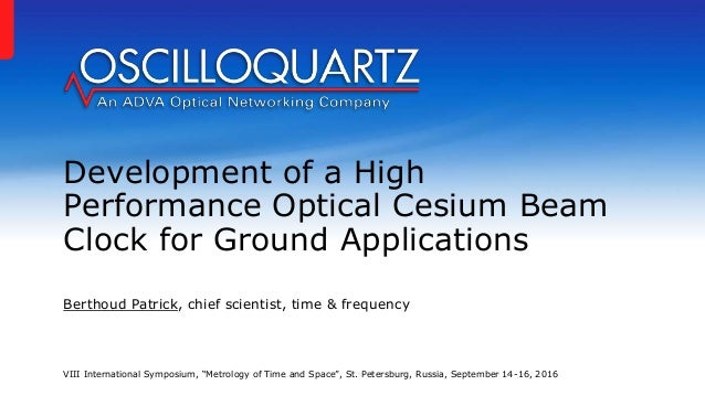 Development of a High Performance Optical Cesium Beam Clock for Ground Applications Berthoud Patrick, chief scientist, tim...