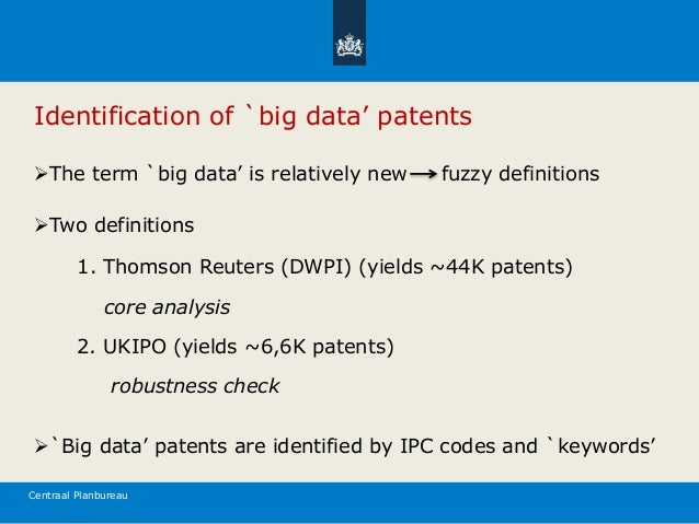 Centraal Planbureau Identification of `big data' patents The term `big data' is relatively new fuzzy definitions Two def...