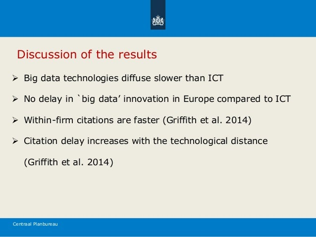 Centraal Planbureau Discussion of the results  Big data technologies diffuse slower than ICT  No delay in `big data' inn...