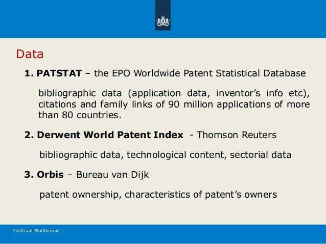 Centraal Planbureau Data 1. PATSTAT – the EPO Worldwide Patent Statistical Database bibliographic data (application data, ...