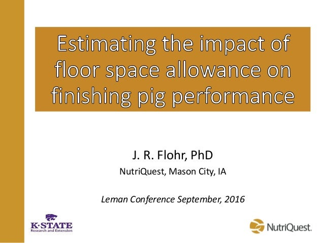 J. R. Flohr, PhD NutriQuest, Mason City, IA Leman Conference September, 2016