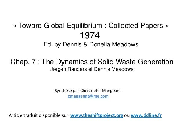 « Toward Global Equilibrium : Collected Papers » 1974 Ed. by Dennis & Donella Meadows Chap. 7 : The Dynamics of Solid Wast...