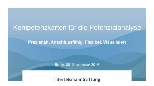 Kompetenzkarten für die Potenzialanalyse Praxisnah, Anschlussfähig, Flexibel, Visualisiert Berlin, 20. September 2016