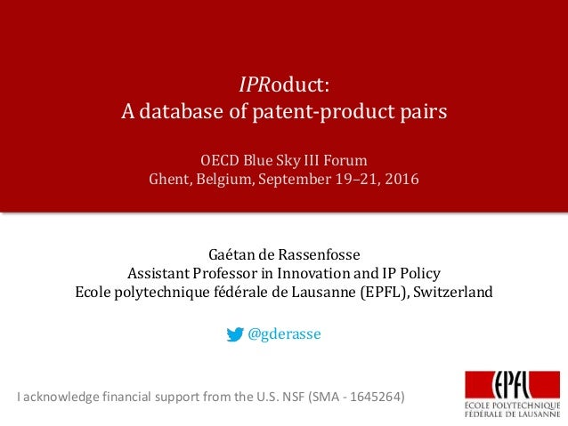 IPRoduct: A database of patent-product pairs OECD Blue Sky III Forum Ghent, Belgium, September 19–21, 2016 Gaétan de Rasse...