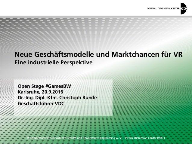 © Kompetenzzentrum Virtuelle Realität und Kooperatives Engineering w. V. – Virtual Dimension Center (VDC ) Open Stage #Gam...