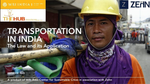 A product of WRI Ross Center for Sustainable Cities in association with Zehn ADITYA KINI, ZEHN TRANSPORTATION IN INDIA The...