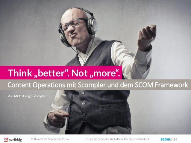 """Content Operations mit Scompler und dem SCOM Framework Think """"better"""". Not """"more"""". Von Mirko Lange, Scompler Mittwoch, 28...."""