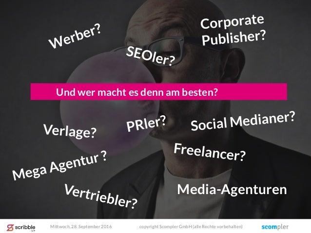 Und wer macht es denn am besten? Media-Agenturen Mittwoch, 28. September 2016 copyright Scompler GmbH (alle Rechte vorbeha...