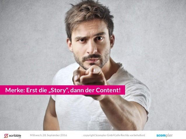 """Merke: Erst die """"Story"""", dann der Content! Mittwoch, 28. September 2016 copyright Scompler GmbH (alle Rechte vorbehalten)"""
