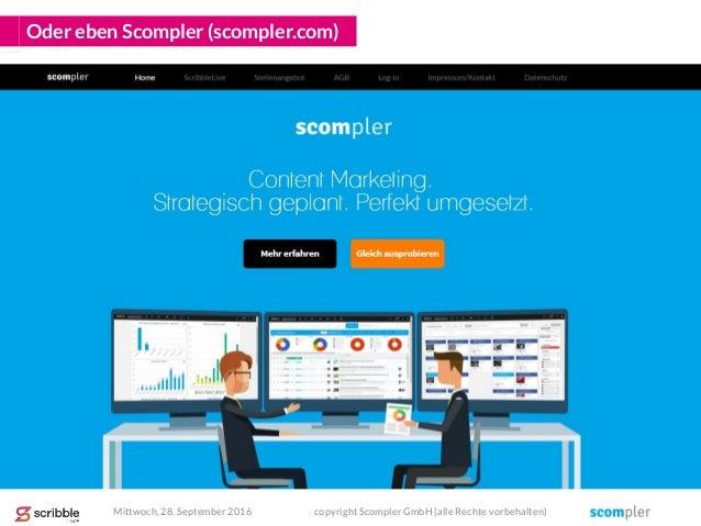 Oder eben Scompler (scompler.com) Mittwoch, 28. September 2016 copyright Scompler GmbH (alle Rechte vorbehalten)