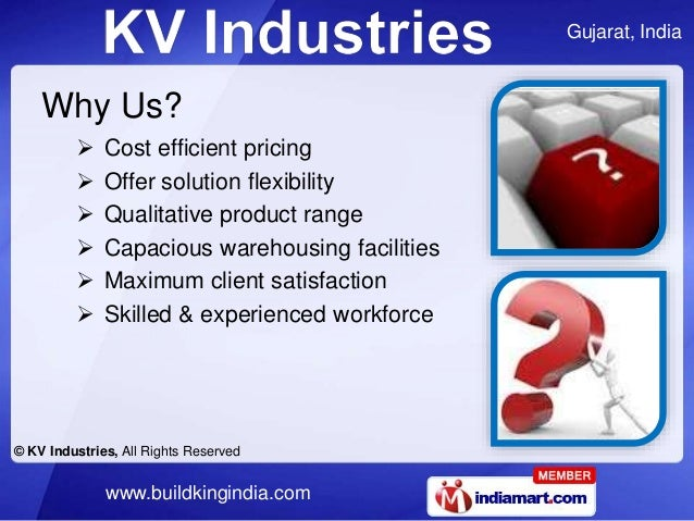 Gujarat, India © KV Industries, All Rights Reserved www.buildkingindia.com Why Us?  Cost efficient pricing  Offer soluti...