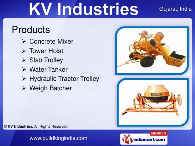 Gujarat, India © KV Industries, All Rights Reserved www.buildkingindia.com Products  Concrete Mixer  Tower Hoist  Slab ...