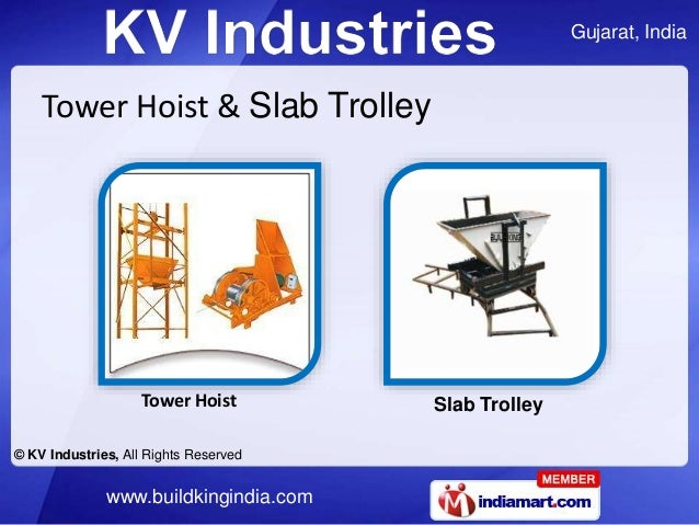 Gujarat, India © KV Industries, All Rights Reserved www.buildkingindia.com Tower Hoist & Slab Trolley Tower Hoist Slab Tro...