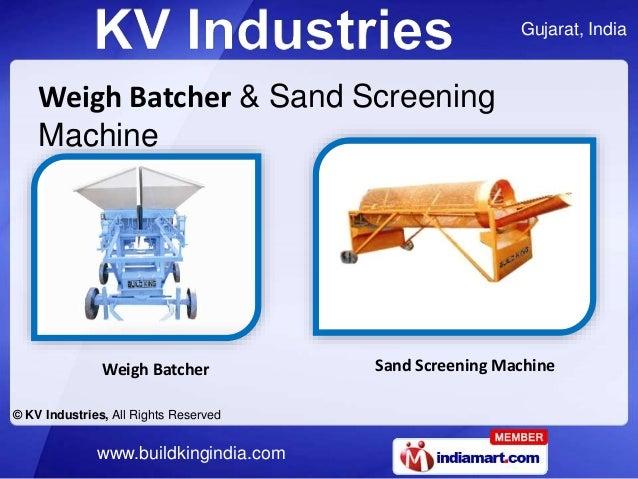 Gujarat, India © KV Industries, All Rights Reserved www.buildkingindia.com Weigh Batcher & Sand Screening Machine Sand Scr...