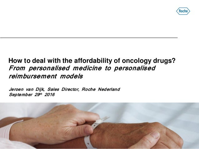 How to deal with the affordability of oncology drugs? From personalised medicine to personalised reimbursement models Jero...