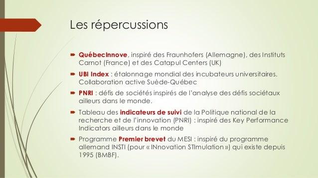 Les répercussions  QuébecInnove, inspiré des Fraunhofers (Allemagne), des Instituts Carnot (France) et des Catapul Center...