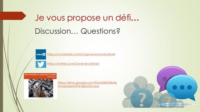Discussion… Questions? Je vous propose un défi… https://ca.linkedin.com/in/genevievecotedrolet https://twitter.com/Genevie...