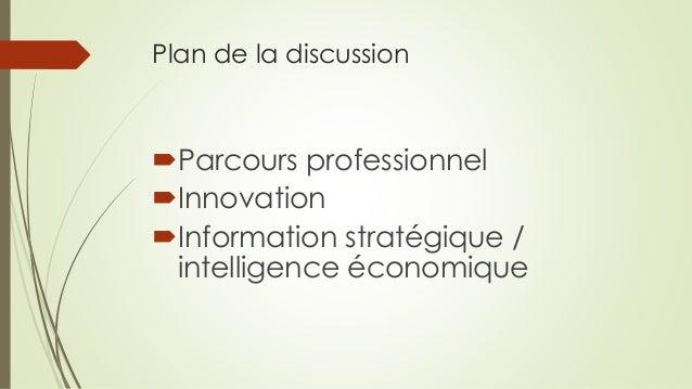 Plan de la discussion Parcours professionnel Innovation Information stratégique / intelligence économique