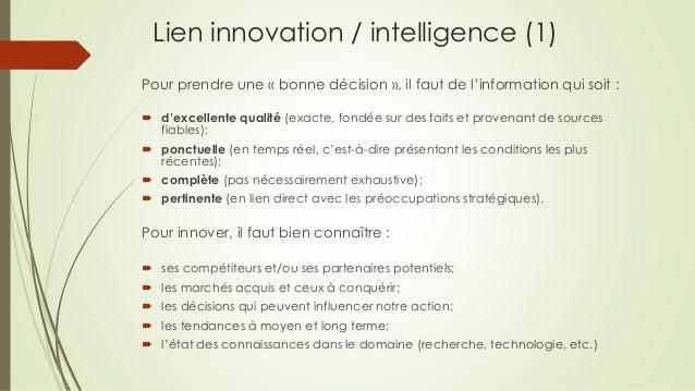 Lien innovation / intelligence (1) Pour prendre une « bonne décision », il faut de l'information qui soit :  d'excellente...