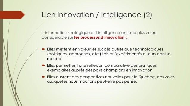 Lien innovation / intelligence (2) L'information stratégique et l'intelligence ont une plus value considérable sur les pro...