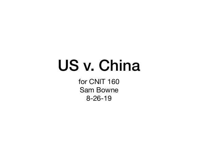 US v. China for CNIT 160  Sam Bowne  8-26-19