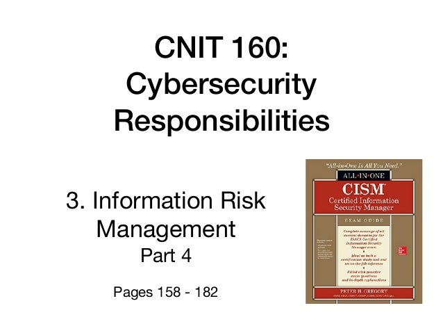 CNIT 160: Cybersecurity Responsibilities 3. Information Risk Management  Part 4  Pages 158 - 182