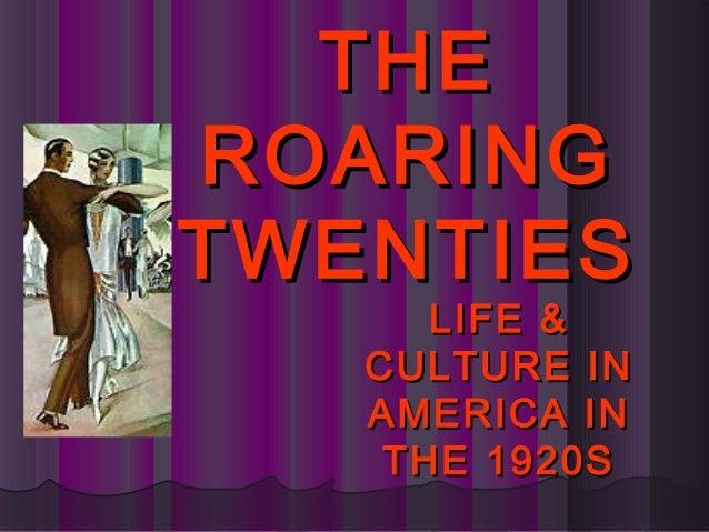 LIFE &LIFE & CULTURE INCULTURE IN AMERICA INAMERICA IN THE 1920STHE 1920S THETHE ROARINGROARING TWENTIESTWENTIES
