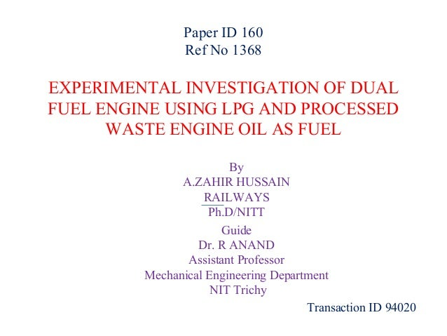 Paper ID 160 Ref No 1368  EXPERIMENTAL INVESTIGATION OF DUAL FUEL ENGINE USING LPG AND PROCESSED WASTE ENGINE OIL AS FUEL ...