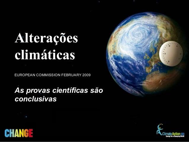 As provas científicas são conclusivas EUROPEAN COMMISSION FEBRUARY 2009 Alterações climáticas