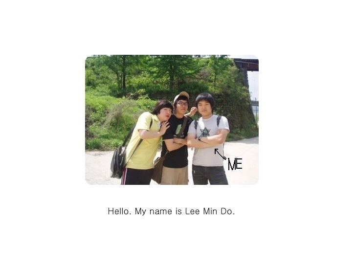 Hello. My name is Lee Min Do.