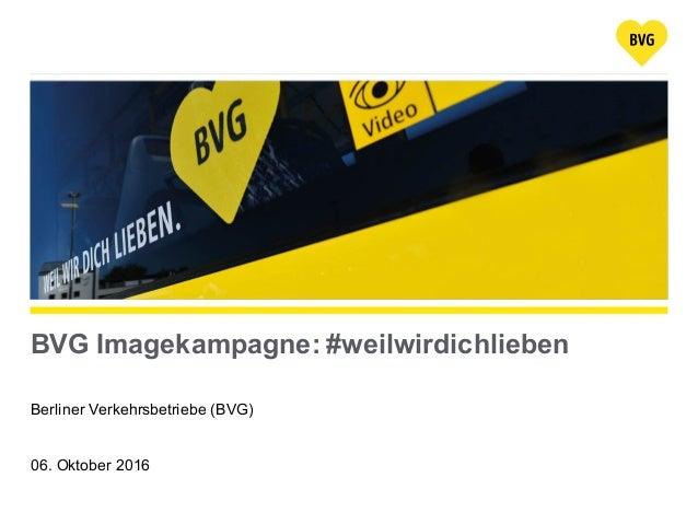 BVG Imagekampagne: #weilwirdichlieben Berliner Verkehrsbetriebe (BVG) 06. Oktober 2016
