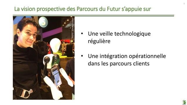 La vision prospective des Parcours du Futur s'appuie sur 3 • Une veille technologique régulière • Une intégration opératio...