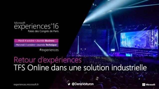 @DenisVoituron Retour d'expériences TFS Online dans une solution industrielle