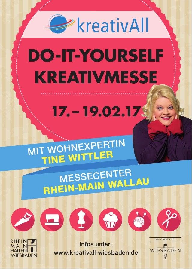 17.–19.02.17 Infos unter: www.kreativall-wiesbaden.de DO-IT-YOURSELF KREATIVMESSE MIT WOHNEXPERTIN TINE WITTLER MESSECEN...