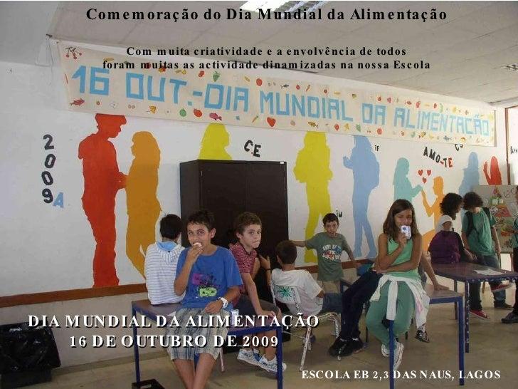 DIA MUNDIAL DA ALIMENTAÇÃO 16 DE OUTUBRO DE 2009 ESCOLA EB 2,3 DAS NAUS, LAGOS Comemoração do Dia Mundial da Alimentação C...