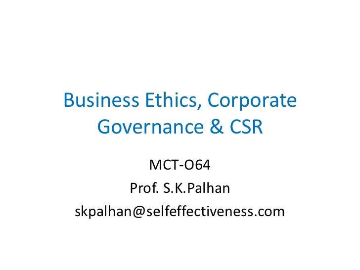 Business Ethics, Corporate   Governance & CSR            MCT-O64         Prof. S.K.Palhan skpalhan@selfeffectiveness.com