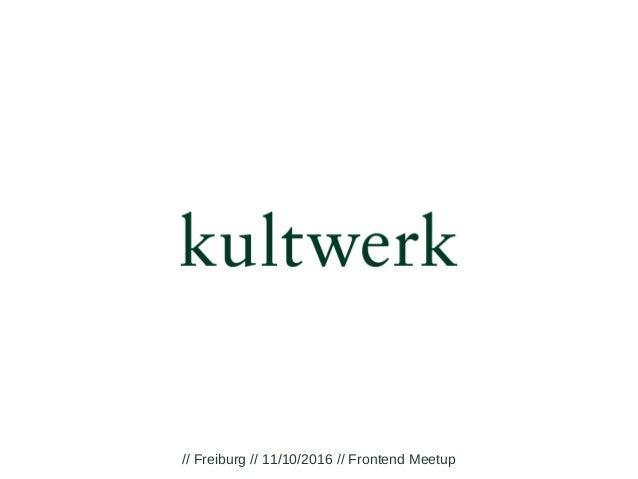 // Freiburg // 11/10/2016 // Frontend Meetup