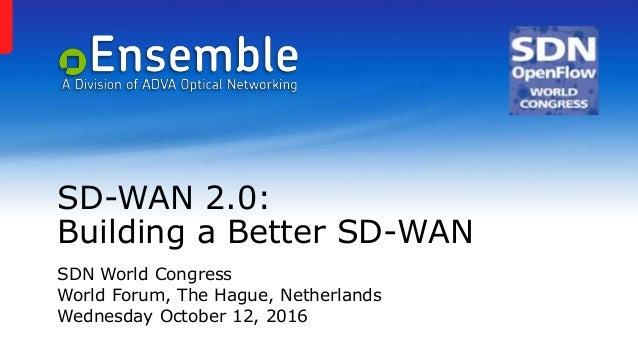 SD-WAN 2.0: Building a Better SD-WAN SDN World Congress World Forum, The Hague, Netherlands Wednesday October 12, 2016