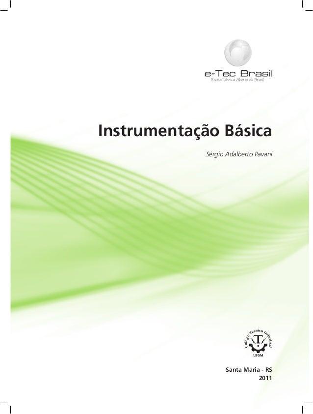Instrumentação Básica Sérgio Adalberto Pavani 2011 Santa Maria - RS