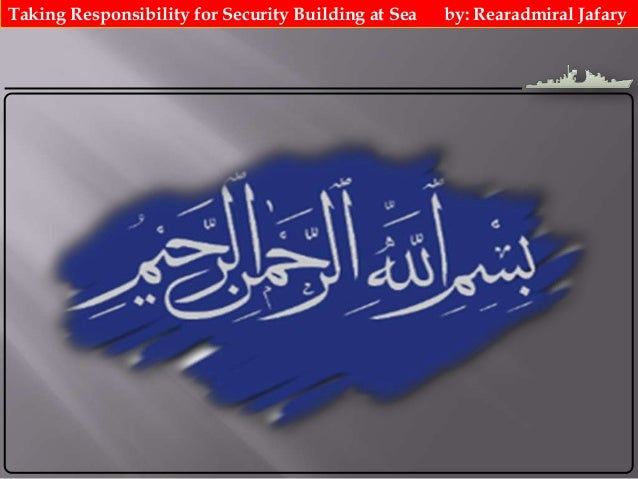 Taking Responsibility for Security Building at Sea by: Rearadmiral Jafary
