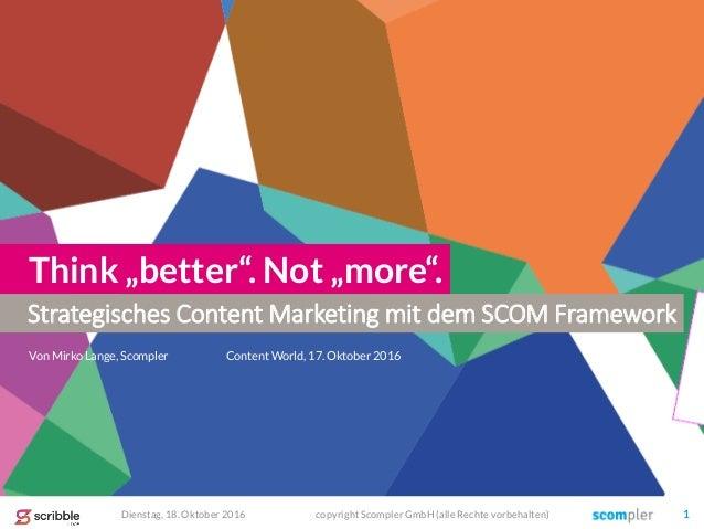 """Strategisches Content Marketing mit dem SCOM Framework Think """"better"""". Not """"more"""". Von Mirko Lange, Scompler Dienstag, 18...."""