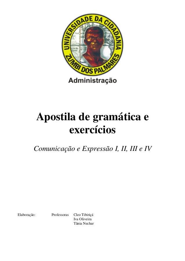 Apostila de gramática e exercícios Comunicação e Expressão I, II, III e IV Elaboração: Professoras Cleo Tibiriçá Iva Olive...