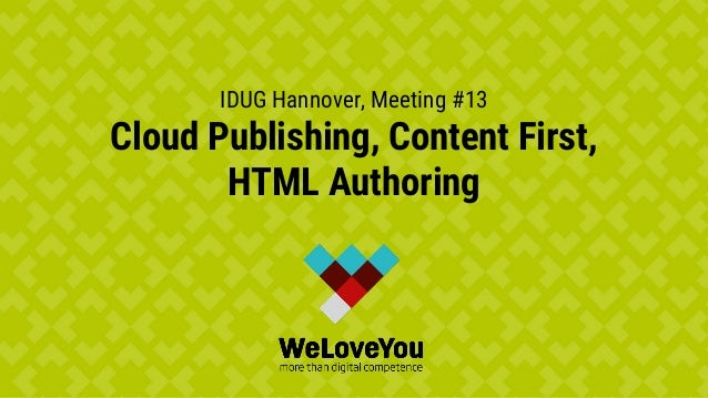 IDUG Hannover, Meeting #13 Cloud Publishing, Content First, HTML Authoring