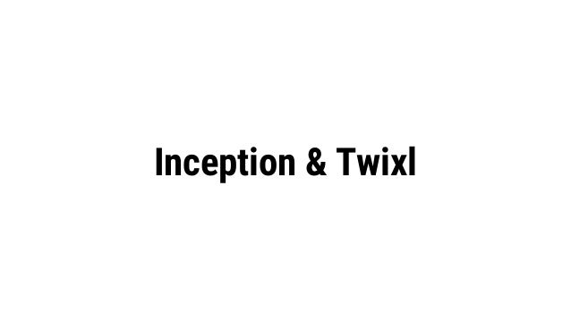 Inception & Twixl