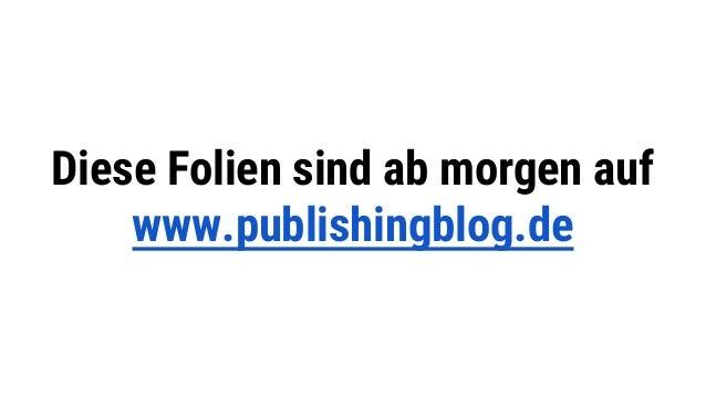 Diese Folien sind ab morgen auf www.publishingblog.de