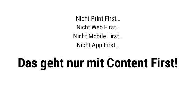 Das geht nur mit Content First! Nicht Print First… Nicht Web First… Nicht Mobile First… Nicht App First…